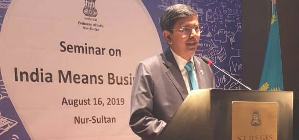Embassy organized a seminar- India Means Business on 16.08.2019, during DAYS OF INDIA IN NUR-SULTAN (15-19 Aug 2019)