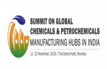 Summit on Global Chemical & Petrochemicals Manufacturing hubs in India on November 11-12, 2019 at Mumbai.